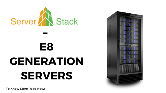 Serverstack – E8 Generation Servers
