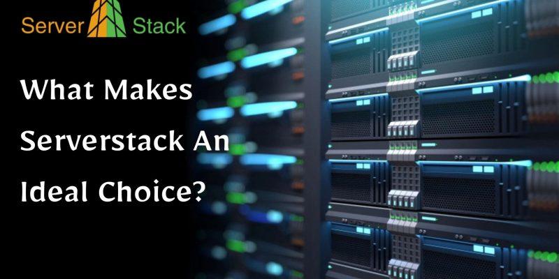 What Makes Serverstack An Ideal Choice?