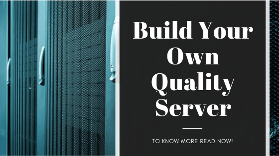 Build Your Own Quality Server