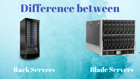 Difference between Rack servers and Blade Servers