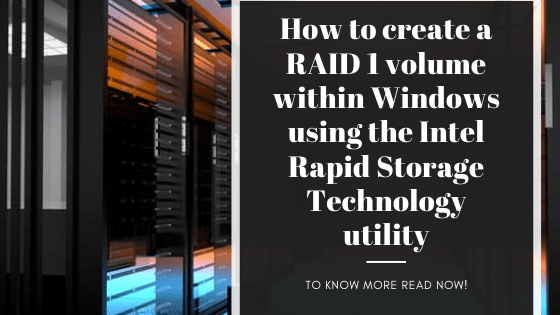 How to create a RAID 1 volume within Windows using the Intel Rapid Storage Technology utility