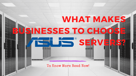 What Makes Businesses To Choose ASUS servers?