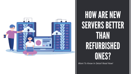 How are new servers better than Refurbished ones?