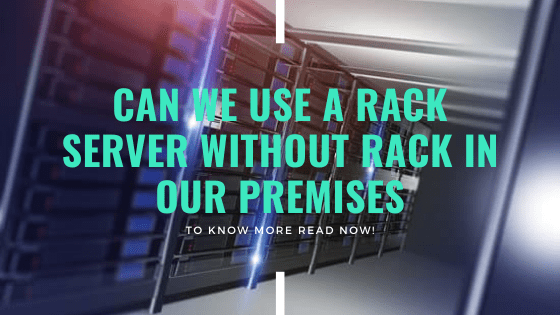 Can we use a rack server without rack in our premises?