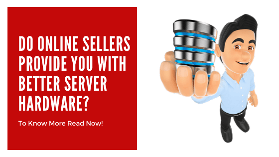 Do Online Sellers Provide You With better Server Hardware