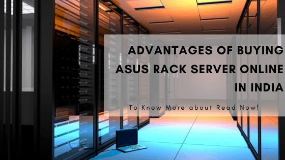 Advantages of buying ASUS rack server Online in India