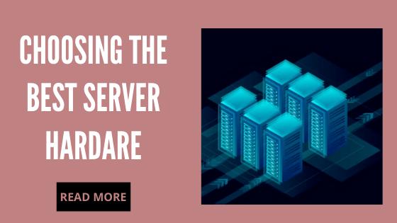 Choosing the best Server Hardware.