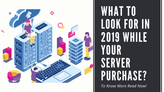 What To Look For In 2019 While Your Server purchase?