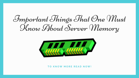 Important Things That One Must Know About Server Memory