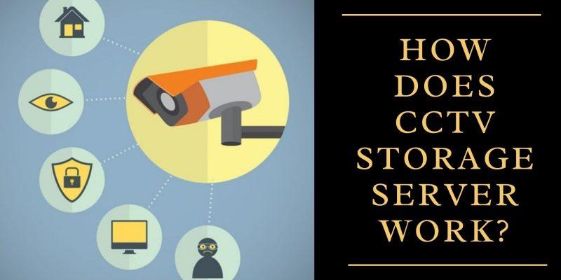 How Does CCTV Storage Server Work?