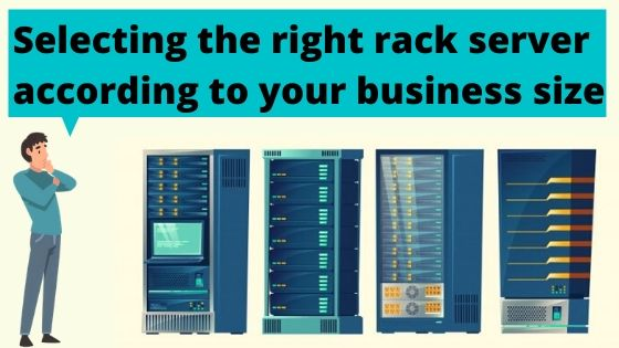 Selecting the right rack server according to your business size
