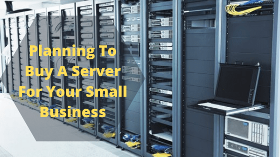 Planning To Buy A Server For Your Small Business