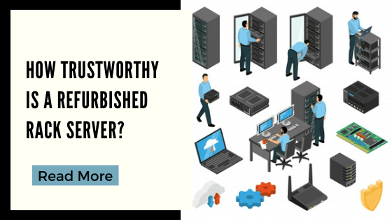 How Trustworthy Is A Refurbished Rack Server