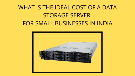 What is The ideal cost of a Data storage server for small businesses in India