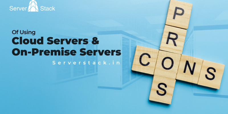 Pros and Cons of Cloud servers and On-premise servers