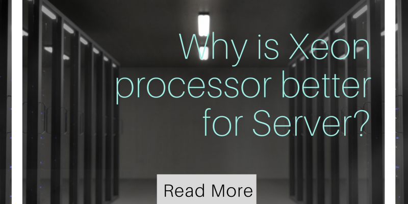 Why is Xeon processor better for Server?