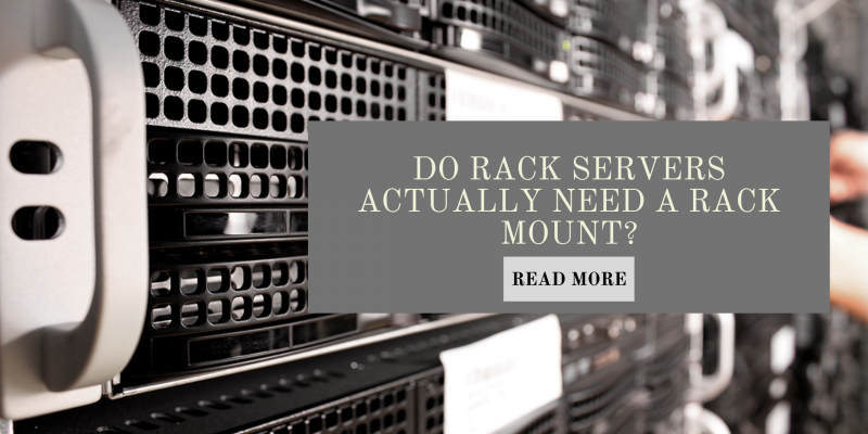 Do Rack servers actually need a rack mount?