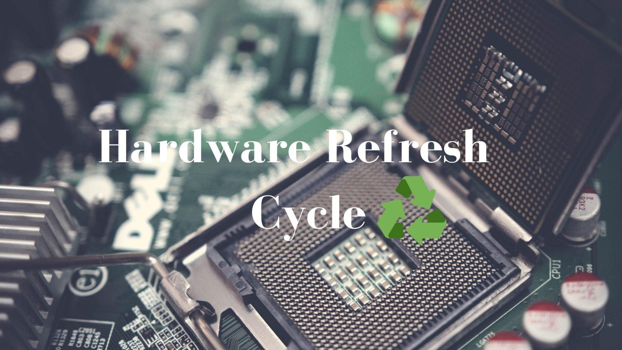 Hardware Refresh Cycle