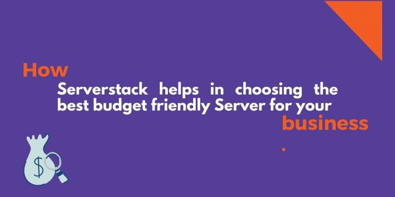 How Serverstack helps in choosing the best budget friendly Server for your business