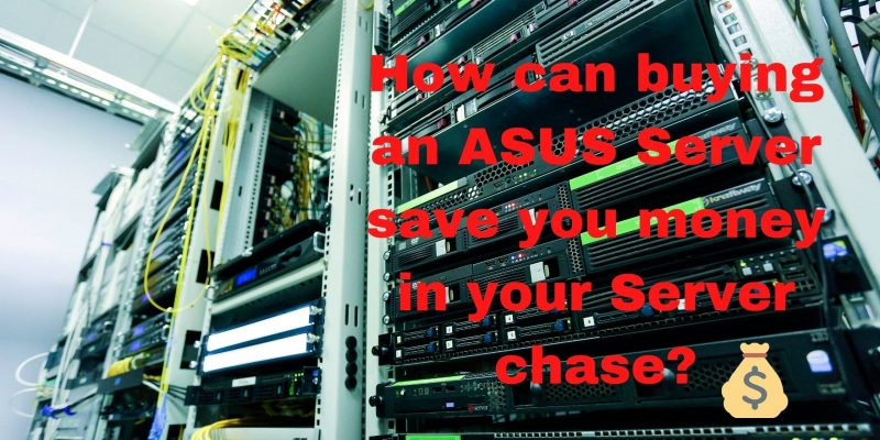 How can buying an ASUS Server save you money in your Server chase?