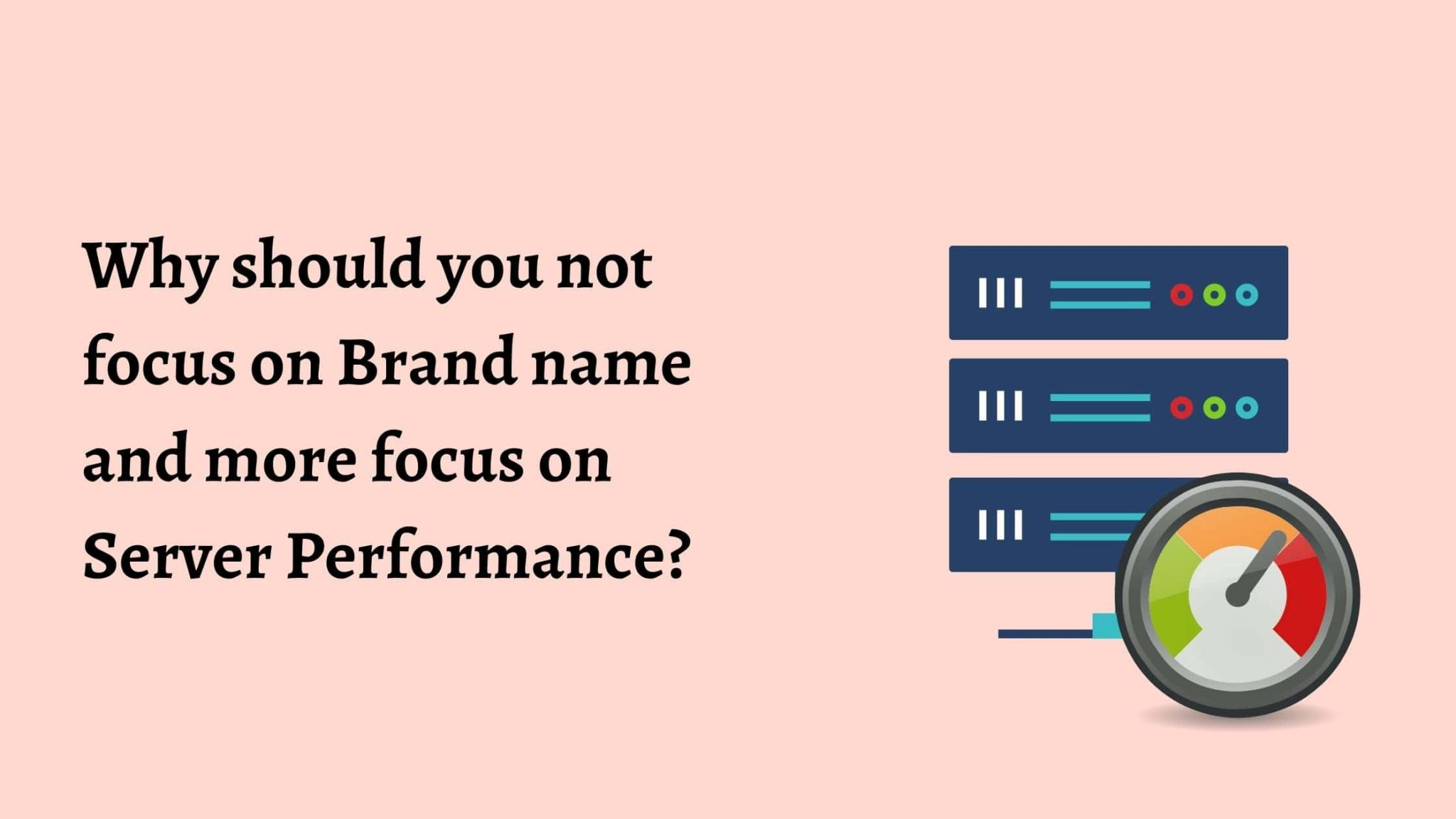 Why should you not focus on Brand name and more focus on Server Performance?