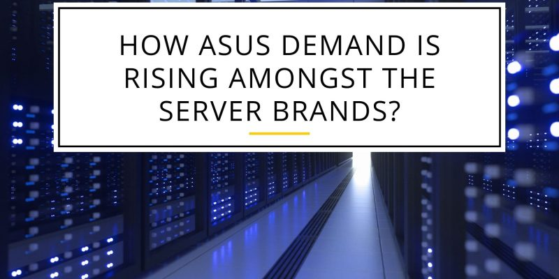How ASUS Demand is rising amongst the Server Brands?